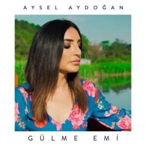 Aysel Aydoğan Yeni Gülme Emi Şarkısını İndir