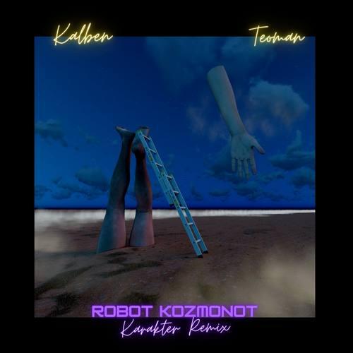 Kalben & Teoman Yeni Robot Kozmonot (Karakter Remix) Şarkısını İndir