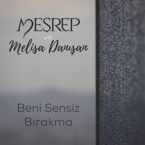Meşrep Yeni Beni Sensiz Bırakma (feat. Melisa Danışan) Şarkısını İndir