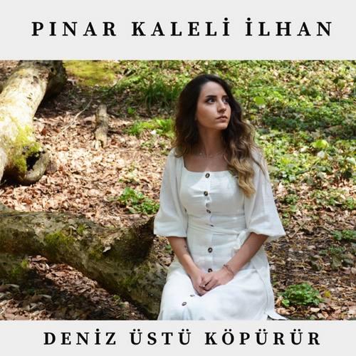 Pınar Kaleli İlhan Yeni Deniz Üstü Köpürür Şarkısını İndir
