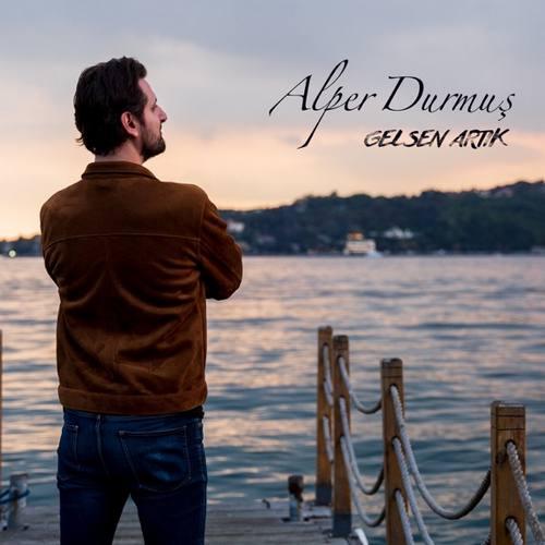 Alper Durmuş Yeni Gelsen Artık Şarkısını İndir
