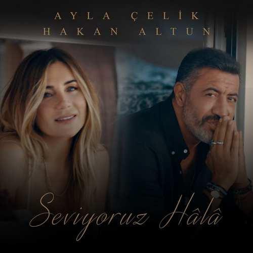Ayla Çelik Ft Hakan Altun Yeni Seviyoruz Hala Şarkısını İndir