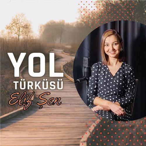 Elif Şen Yeni Yol Türküsü Şarkısını İndir