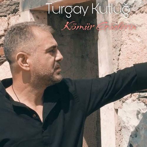 Turgay KUTLUĞ Yeni Kömür Gözlerin Şarkısını İndir