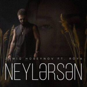 Zamiq Hüseynov & Röya Yeni Neylərsən Şarkısını İndir