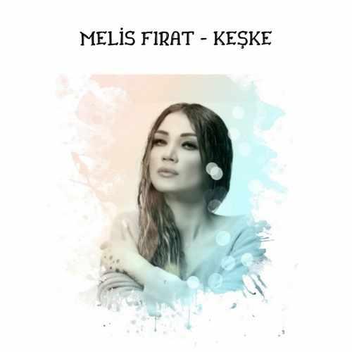 Melis Fırat Yeni Keşke Şarkısını İndir