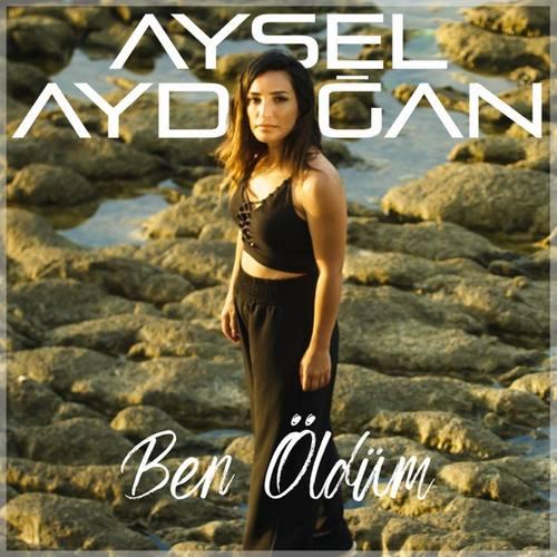Aysel Aydoğan Yeni Ben Öldüm Şarkısını İndir