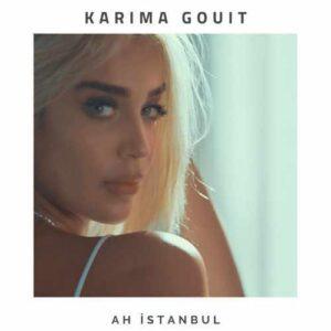 Karima Gouit Yeni Ah Istanbul Şarkısını İndir