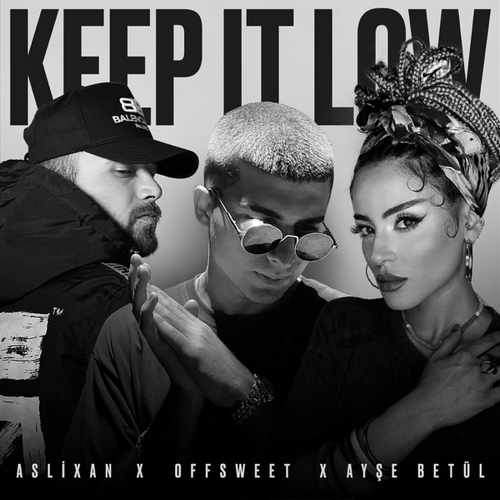 Aslixan & Offsweet & Ayşe Betül Yeni Keep It Low Şarkısını İndir