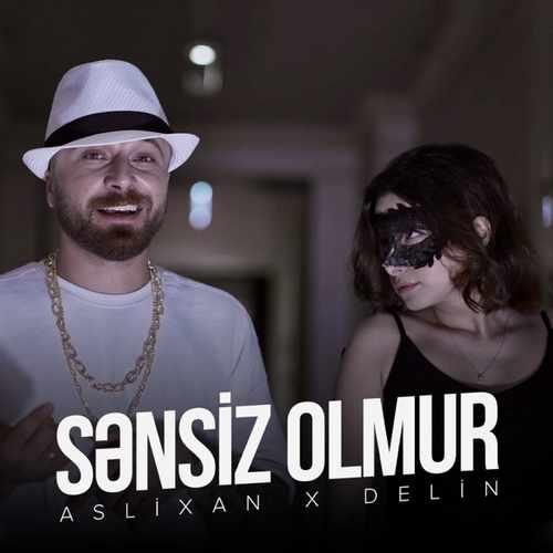 Aslixan & DELIN Yeni Sənsiz Olmur Şarkısını İndir