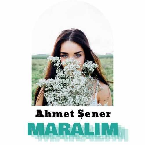 Ahmet Şener Yeni Maralım Şarkısını İndir