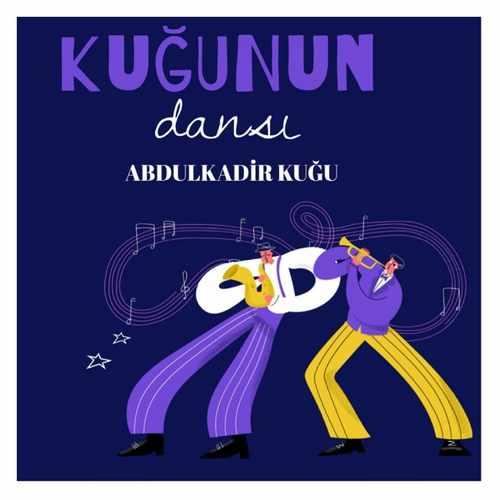 Abdulkadir Kuğu Yeni Kuğunun Dansı Şarkısını İndir