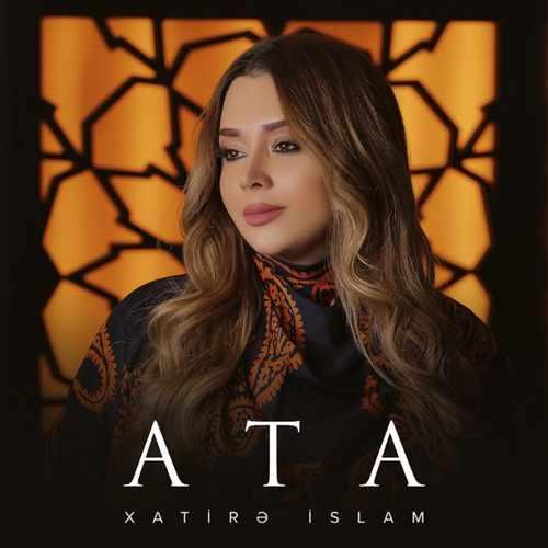 Xatirə İslam -Ata Şarkısını İndir