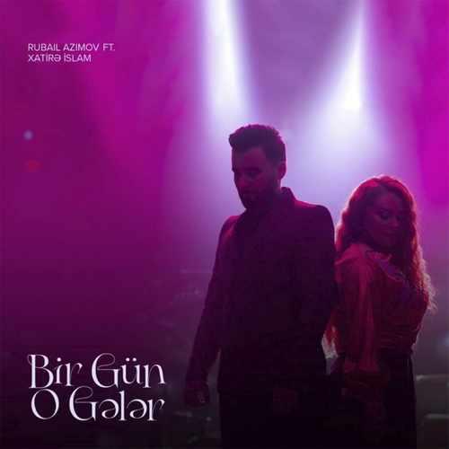 Rubail Azimov Yeni Bir Gün O Gələr (feat. Xatirə İslam) Şarkısını İndir