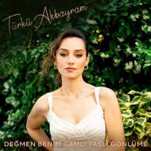 Türkü Akbayram Yeni Değmen Benim Gamlı Yaslı Gönlüme Şarkısını İndir