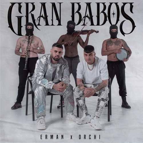 Erman & Orchi Yeni Gran Babos Full Albüm İndir