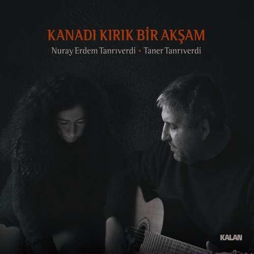 Nuray Erdem Tanrıverdi & Taner Tanriverdi Yeni Kanadı Kırık Bir Akşam Full Albüm İndir