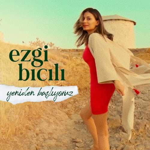 EZGI BICILI Yeni Yeniden Başlıyoruz Şarkısını İndir