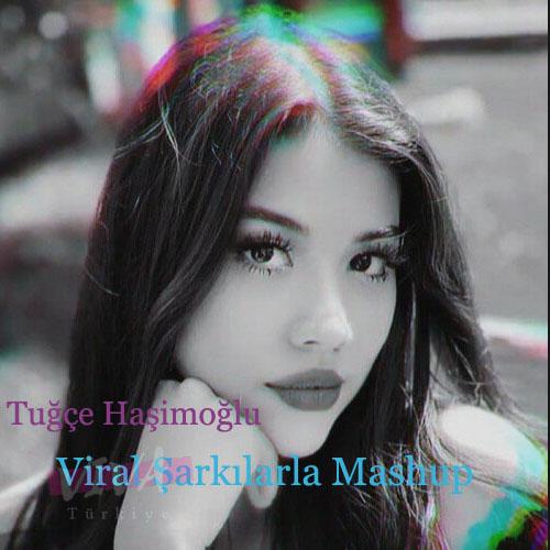Tuğçe Haşimoğlu Yeni Viral Şarkılarla Mashup Şarkısını İndir