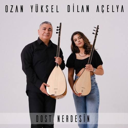 Ozan Yüksel & Dilan Acelya Yeni Dost Nerdesin Şarkısını İndir