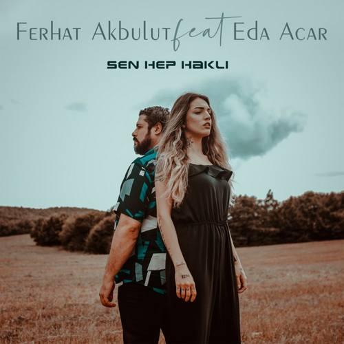Ferhat Akbulut Yeni Sen Hep Haklı (feat. Eda Acar) Şarkısını İndir