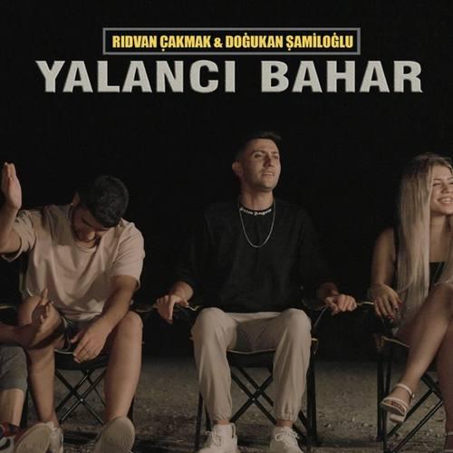 Rıdvan Çakmak & Doğukan Şamiloğlu Yeni Yalancı Bahar Şarkısını İndir