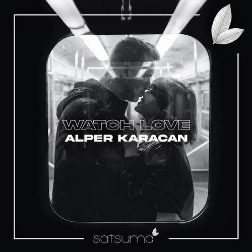 Alper Karacan Yeni Watch Love Şarkısını İndir