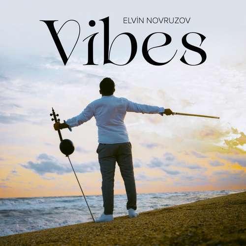 Elvin Novruzov Yeni Vibes Şarkısını İndir
