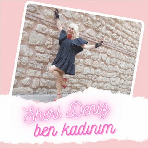 Sheri Deniz Yeni Ben Kadınım Şarkısını İndir