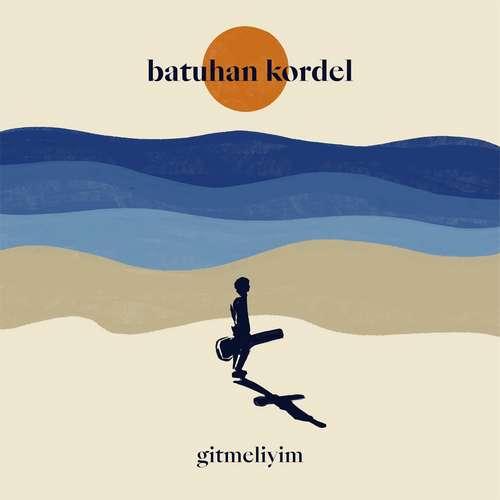 Batuhan Kordel Yeni Gitmeliyim Şarkısını İndir