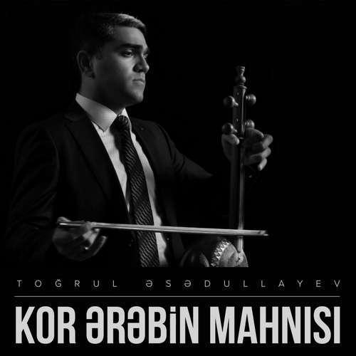 Toğrul Əsədullayev Yeni Kor Ərəbin Mahnısı Şarkısını İndir