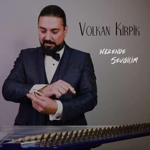 Volkan Kirpik Yeni Nazende Sevgilim (Kanun Resital) Şarkısını İndir