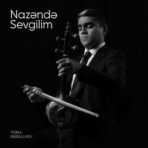 Toğrul Əsədullayev Yeni Nazəndə Sevgilim Şarkısını İndir