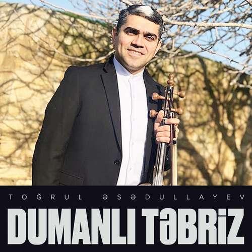 Toğrul Əsədullayev Yeni Dumanlı Təbriz Şarkısını İndir
