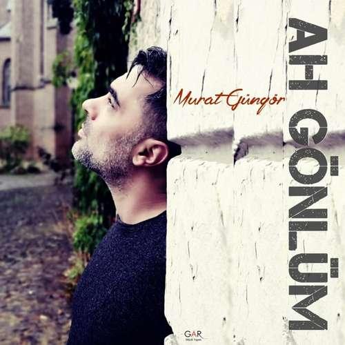 Murat Güngör Yeni Ah Gönlüm Şarkısını İndir