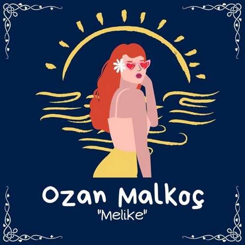 Ozan Malkoç Yeni Melike Şarkısını İndir