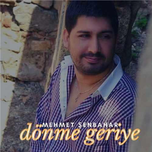 Mehmet Şenbahar Yeni Dönme Geriye Şarkısını İndir