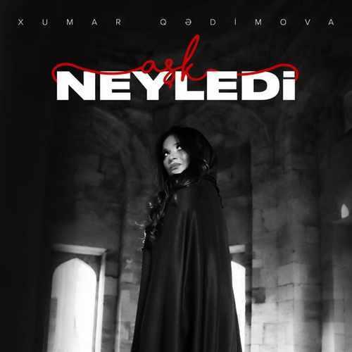 Xumar Qədimova Yeni Aşk Neyledi Şarkısını İndir