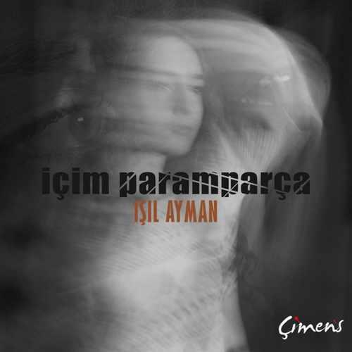 Işıl Ayman Yeni İçim Paramparça Şarkısını İndir