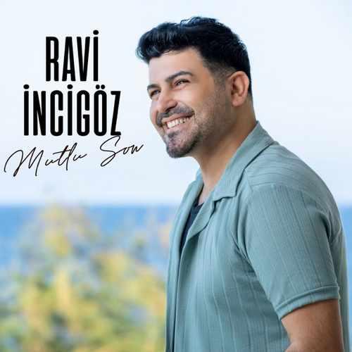 Ravi İncigöz Yeni Mutlu Son Şarkısını İndir