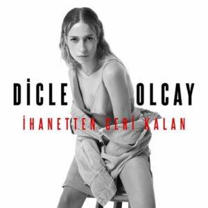 Dicle Olcay Yeni İhanetten Geri Kalan (Akustik) Şarkısını İndir