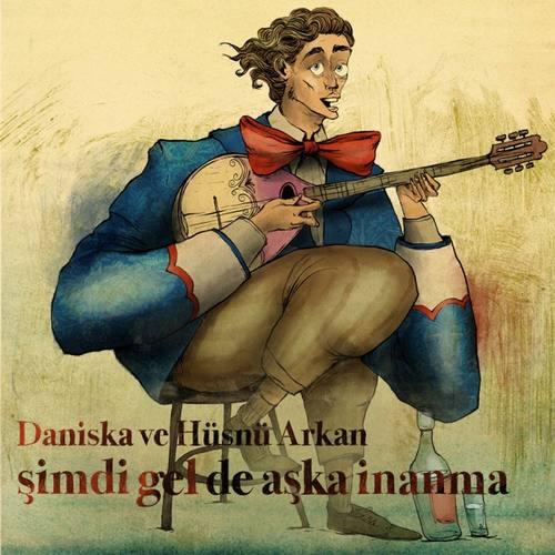 Daniska & Hüsnü Arkan Yeni Şimdi Gel de Aşka İnanma Şarkısını İndir