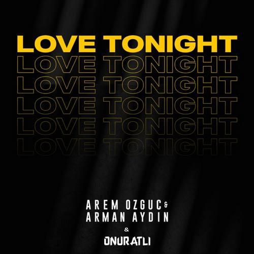 Arem Ozguc & Arman Aydin & Onur Atli Yeni Love Tonight Şarkısını İndir