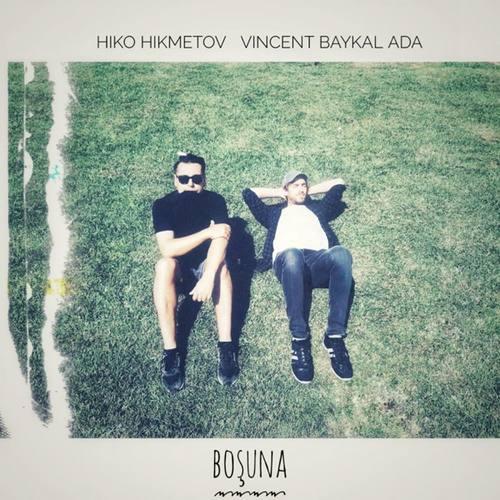 Hiko Hikmetov & Vincent Baykal Ada Yeni Boşuna Şarkısını İndir