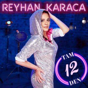 Reyhan Karaca Yeni Tam 12'den Şarkısını İndir