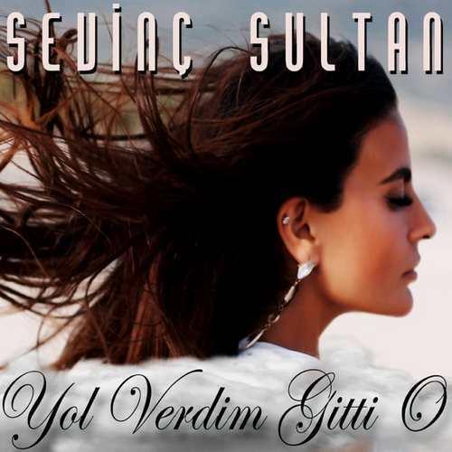 Sevinç Sultan Yeni Yol Verdim Gitti O Şarkısını İndir