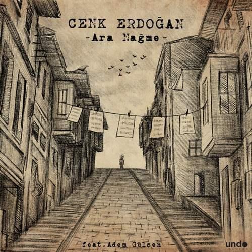 Cenk Erdoğan Yeni Ara Nağme (feat. Adem Gülşen) Full Albüm İndir