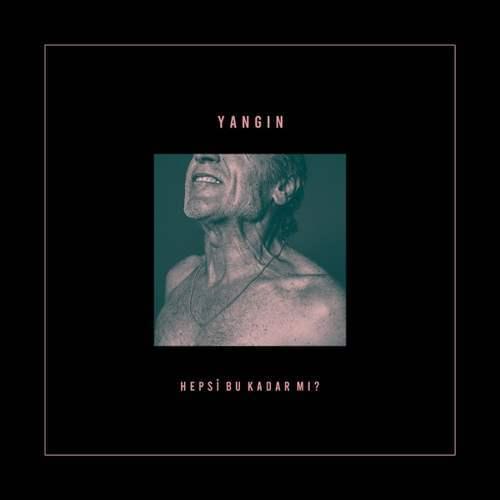 Yangın - Hepsi Bu Kadar Mı (2021) (EP) Albüm İndir