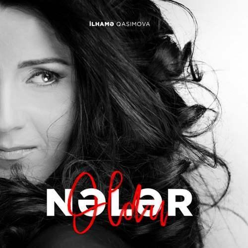 İlhamə Qasımova Yeni Nələr Oldu Şarkısını İndir
