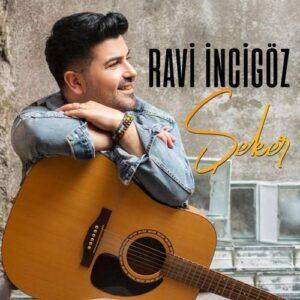 Ravi İncigöz Yeni Şeker Şarkısını İndir